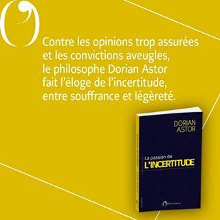 """PARUTION   Aujourd'hui en librairie, """"La passion de l'incertitude"""", de Dorian Astor.  Partant de..."""