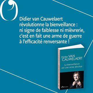 PARUTION   Aujourdhui en librairie, La bienveillance est une arme absolue, de Didier van...