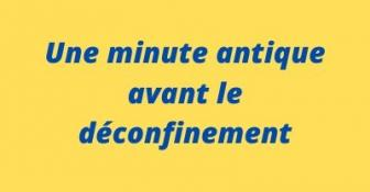 Une Minute antique avant le déconfinement